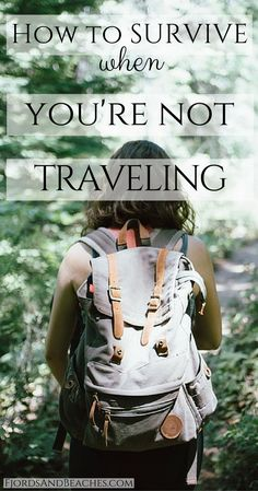 Survive when you are not traveling. Post travel blues. What to do when you're not traveling.