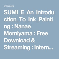 SUMI_E_An_Introduction_To_Ink_Painting : Nanae Momiyama : Free Download & Streaming : Internet Archive