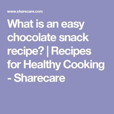 What is an easy chocolate snack recipe? | Recipes for Healthy Cooking - Sharecare