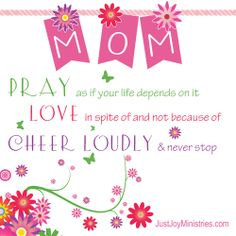 3 Tips for Moms - Pray, Love & Cheer Loudly!  From the Blog - To Moms, Aunts, Sisters, & Teachers Everywhere — Just Joy Ministries