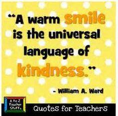 """A warm smile is the universal language of kindness."""