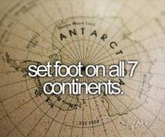 To visit all 7 continents...I mean I could do without Antarctica lol. 4 down, 3 (really 2 though) to go!