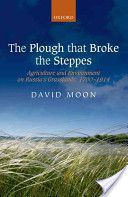 The plough that broke the steppes : agriculture and environment on Russia's grasslands, 1700-1914 / David Moon Publicación	 Oxford : Oxford University Press, 2013