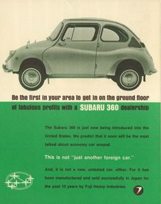 Promotional piece to find dealers to sell the new Subaru 360 in the USA. Malcolm Bricklin was the man behind this project, later the builder of the Bricklin car in Canada and importer of the Yugo. Microcar, Subaru Impreza, Kei Car, Classic Japanese Cars, Subaru Cars, Car Brochure, Japan Cars, Car Advertising, Cute Cars