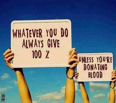 Whatever you do, always give 100%…