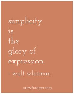 Love Quotes : - Simplicity is the glory of expression. - Quotes Sayings Amazing Quotes, Cute Quotes, Cheap Quotes, Cool Words, Wise Words, Walt Whitman Quotes, Minimalist Quotes, Literary Quotes, Famous Quotes