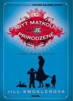 Kniha: Byť matkou (nie) je prirodzené a ďalšie nebezpečné klamstvá (Jill Smoklerová) | bux.sk