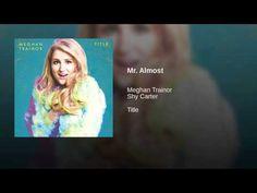 Meghan Trainor ~ Mr. Almost