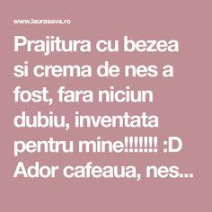 Prajitura cu bezea si crema de nes a fost, fara niciun dubiu, inventata pentru mine!!!!!!! :D Ador cafeaua, nesul, chiar si Inka, atunci cand ii musai :P, si bezelele aproape la fel de tare, asa ca aceasta prajitura era predestinata sa apara. Intr-o frumoasa zi de vara, cum e astazi!!!!!!!!!! Ingrediente: Pentru blatul
