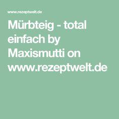 Mürbteig - total einfach by Maxismutti on www.rezeptwelt.de