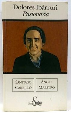 Carrillo, Santiago. Dolores Ibárruri / Santiago Carrillo, Ángel Maestro. -- Barcelona : Ediciones B, 2004.