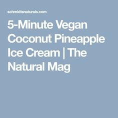 5-Minute Vegan Coconut Pineapple Ice Cream | The Natural Mag