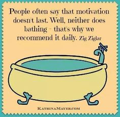 """""""People often say that motivation doesn't last. Well, neither does bathing - that why we recommend it daily. Wise Quotes, Great Quotes, Words Quotes, Wise Words, Inspirational Quotes, Motivational, Awesome Quotes, Qoutes, Zig Ziglar Quotes"""