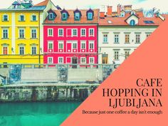 Cafe Hopping in Ljubljana