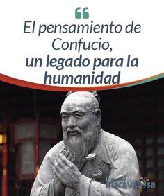 El pensamiento de Confucio, un legado para la humanidad  Confucio fue un filósofo chino, con una trascendencia tal que el eco de su pensamiento ha llegado desde el año 535 a.C. hasta nuestros días. Vivió en una época en la que reinaban las guerras y la confusión. Sin embargo, nunca desistió de su empeño por encontrar y pregonar un camino hacia la superación de las dificultades a través del conocimiento.