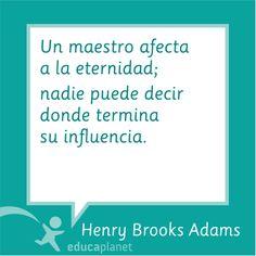 """He preparado material para redes Frases educación - Quotes Henry Adams ·Un maestro afecta a la eternidad; nadie puede decir dónde termina su influencia"""" creada para las redes sociales de Educaplanet #educación"""
