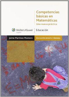 Competencias básicas en matemáticas. Jaime Martínez Montero. Editorial Wolters Kluwers, 2012