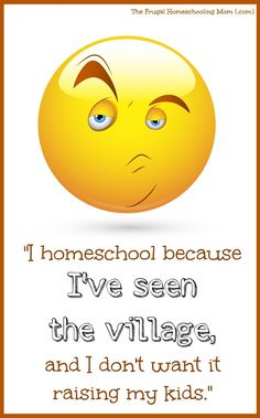 "Homeschooling Quote: ""I homeschool because I've seen the village, and I don't want it raising my kids."" Way back in 2009, when I first started this blog, I used to publish a…"