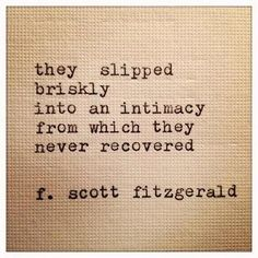 To slip briskly into an intimacy from which recovery is impossible.