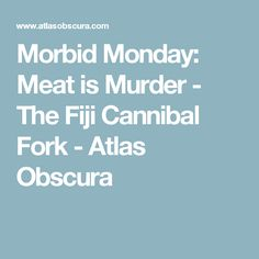 Morbid Monday: Meat is Murder - The Fiji Cannibal Fork - Atlas Obscura