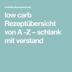 low carb Rezeptübersicht von A -Z – schlank mit verstand