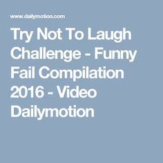 Try Not To Laugh Challenge - Funny Fail Compilation 2016 - Video Dailymotion