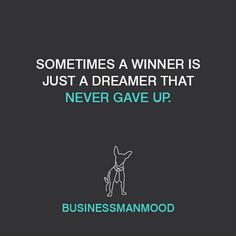 Sometimes a winner is just a dreamer that never gave up.  #quote #startup #business #entrepreneur  https://www.facebook.com/Businessmanmood
