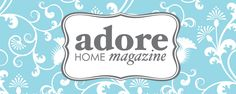 Adore Home magazine - what's not to love