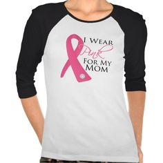 I Wear Pink For My Mom Breast Cancer T-Shirts by www.giftsforawareness.com #breastcancer #breastcancerawareness