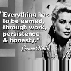 Everything has to be earned, through work, persistence and honesty.