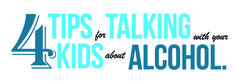 Four tips for talking to your kids about alcohol.