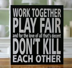 Do you think putting this in the kids play room will be a good enough reminder.doubt it, but I think I'll try it anyway! Great Quotes, Me Quotes, Funny Quotes, Thing 1, Decorative Signs, Family Signs, House Rules, Wall Signs, A Team