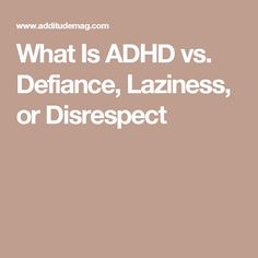 What Is ADHD vs. Defiance, Laziness, or Disrespect