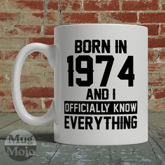 1974 Birthday Mug - Born In 1974 And I Officially Know Everything - Funny Birthday Gift - Birth Year Coffee Mug by MugMojo on Etsy