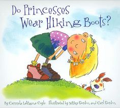 Do Princesses Wear Hiking Boots? by by Carmela LaVigna Coyle with illustrations by Mike Gordon and Carl Gordon Mike Gordon, Mighty Girl, Children's Literature, Illustrations, Preschool Activities, Preschool Books, Teach Preschool, Outdoor Activities, Infant Activities