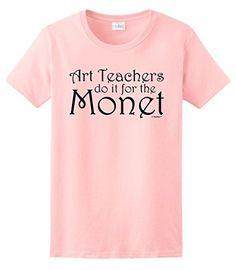 Teacher Gift Art Teachers do it for the Monet Ladies T-Sh...