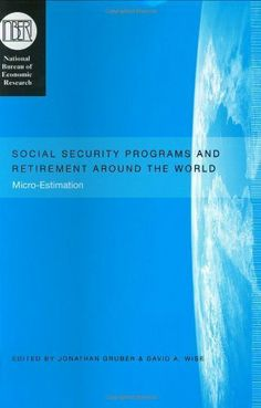 Social Security Programs and Retirement around the World: Micro-Estimation (National Bureau of Economic Research Conference Report) by Jonathan Gruber. $28.62. Publisher: University Of Chicago Press; 1 edition (November 30, 2001). 757 pages