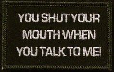 OMLpatches.com - You shut your mouth..., $6.50…