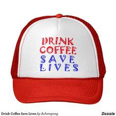 #Drink #Coffee #Save #Lives #Trucker #Hat