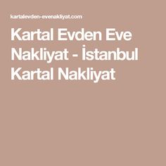 Kartal Evden Eve Nakliyat - İstanbul Kartal Nakliyat