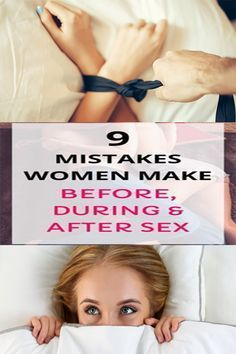 9 mistakes women make before, during  after sex