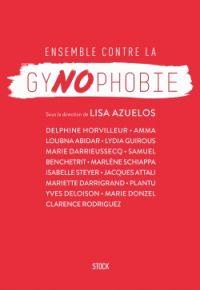 Ensemble contre la gynophobie / sous la direction de Lisa Azuelos . - Stock, 2016 http://bu.univ-angers.fr/rechercher/description?notice=000812373