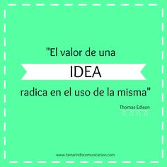 "Frases célebres y/o famosas de creatividad, marketing y publicidad. ""El valor de una idea radica en el uso de la misma"" Thomas Edison // #quotes #frases #FrasesCelebres #creatividad #marketing"