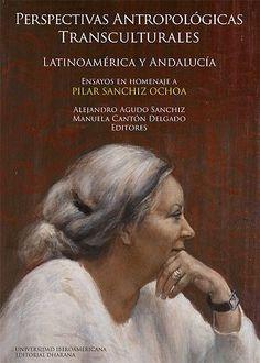 Perspectivas antropológicas transculturales : Latinoamérica y Andalucía : ensayos en homenaje a Pilar Sanchiz Ochoa / Alejandro Agudo Sanchíz, Manuela Cantón Delgado (editores)