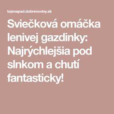 Sviečková omáčka lenivej gazdinky: Najrýchlejšia pod slnkom a chutí fantasticky!