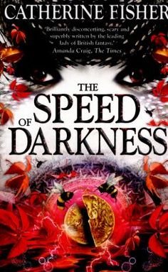 Cover of The Speed of Darkness by Catherine Fisher. See this book on our library's catalogue.