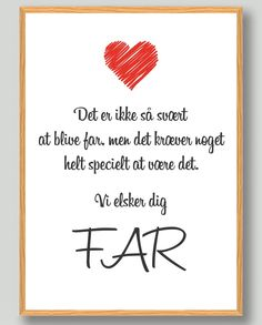 Det er ikke så svært… (Vi elsker dig far). Heart Quotes, Wise Quotes, Words Quotes, Inspirational Quotes, Sayings, Creative Illustration, Life Inspiration, Family Quotes, Inspire Me