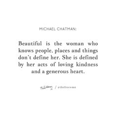 """""""Beautiful is the woman who knows people, places and things don't define her. She is defined by her acts of loving kindness and a generous heart. She Quotes, Girl Quotes, Woman Quotes, Indepent Women Quotes, True Beauty Quotes, Insecure Women Quotes, Insecure People, Change Quotes, Quotes To Live By"""
