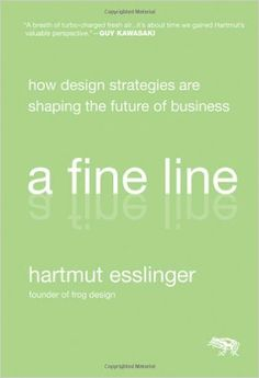 A Fine Line: How Design Strategies Are Shaping the Future of Business: Hartmut Esslinger: 9780470451021: Amazon.com: Books