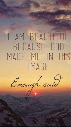I am beautiful because GOD made me in His Image.. enough said.. <3 .. Soy hermosa porque DIOS me hizo a Su Imagen.. dicho está!